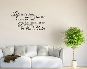 Wall Decal Quote Life Isn't About Waiting for the Storm to Pass Its Learning to Dance in the Rain (GD1)
