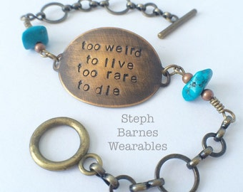 Too weird to live, too rare to die--bracelet in bronze with turquoise detail