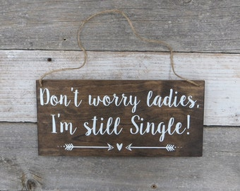 "Rustic Hand Painted Wood Wedding Sign ""Don't worry ladies, I'm still Single"" - Ring Bearer Sign"