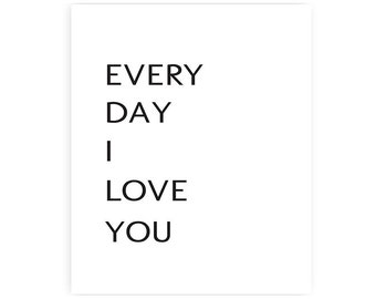 11x14 inches - Every Day I Love You - Art Print