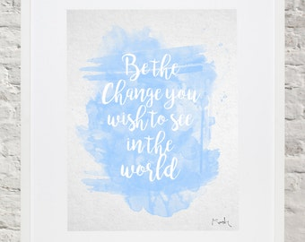 Watercolor Print Be The Change You Wish To See In The World Wall Art
