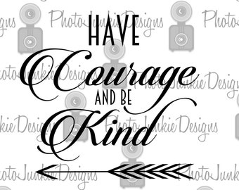 SVG Cutting File Have Courage and be Kind SVG, PNG and Jpeg  files