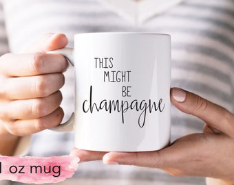 Coffee Mug, This Might Be Champagne Mug, Ceramic Mug, Quote Mug