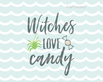 Witches Love Candy SVG Witch SVG Cricut Explore and more. Cut or Printable. Witch Better Have My Candy Love Candy Halloween Spider SVG