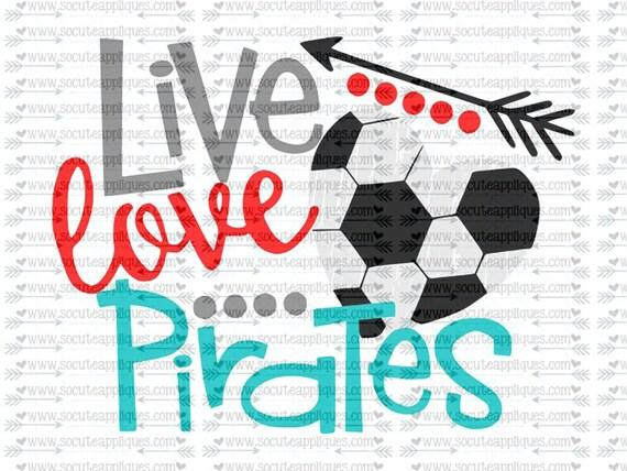Svg Dxf Eps Cut File Live Love Pirates Soccer Svg Team