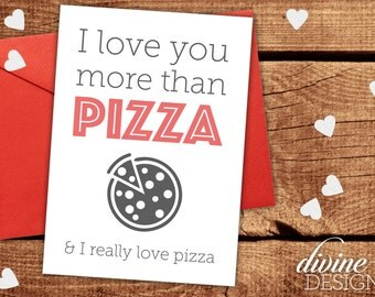 I love you more than Pizza (and I really like Pizza) -  Funny Valentines Day Card - Funny Love Card  - Funny Anniversary Card