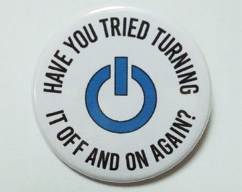 Have You Tried Turning It Off And On Again Button Pin Badge ∙ Funny Pin Badge ∙ Funny Fridge Magnet ∙ Computer Geek Pin Badge