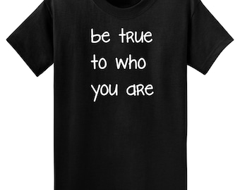 Be True To Who You Are! T-Shirt Children's One-Piece or T-Shirt Sizes Infant 6 Months to Youth XL(18/20) Color Choices