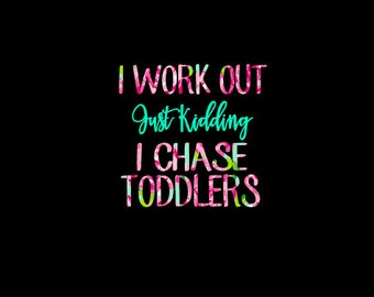 Free Shipping-Lilly Pulitzer Floral Decal, I Work Out, Just Kidding, I Chase Toddlers Decal,RTIC SIC Yeti,Laptop Decal, mom life, busy mom