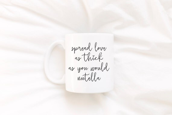 Spread Love as Thick as You Would Nutella | Message Mugs | 11 oz.