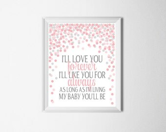 I'll Love You Forever, I'll Like You For Always. As long As I'm Living, My Baby You'll Be Quote Pink Gray Nursery Decor Girl Nursery Print