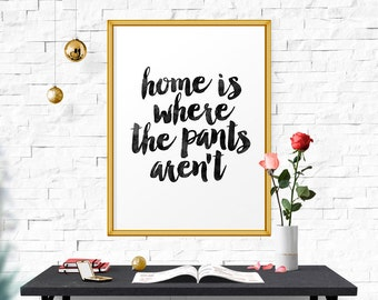 Printable Art Home Is Where The Pants Aren't, Watercolor, Black And White, Typography Art, Typographic Print, Wall Decor, Funny Home Art