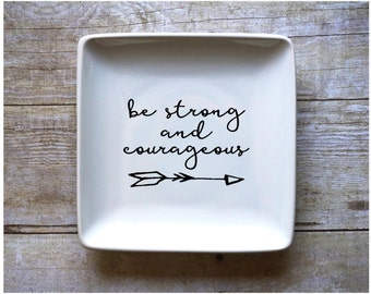 Be Strong & Courageous - Jewelry Dish