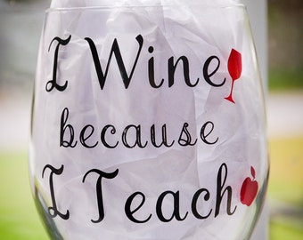 Teacher appreciation gift, I wine because I teach, Teacher gift, Teacher wine glass, Teacher birthday gift, Personalized teacher gift