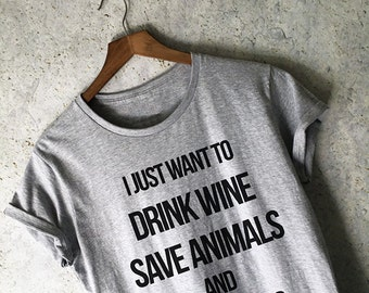 I Just Want to Drink Wine Save Animals and Take Naps T-Shirt in Grey for Women