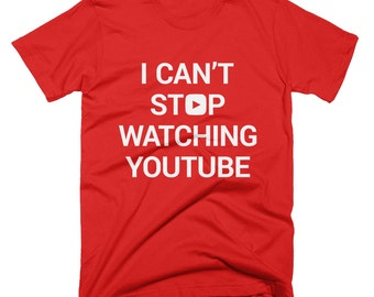 Can't Stop Watching Youtube T-shirt - Youtube, Youtubers, Vlog, Viral, Like, Mens, Womens, Ladies, Kids, 100% cotton tee