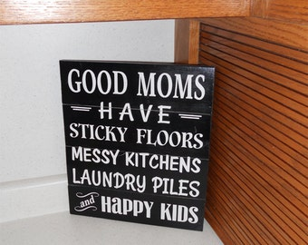 Good mom have sticky floors messy kitchens laundry piles happy kids • Kitchen wood sign • Kitchen decor • Mother's day / Christmas gift