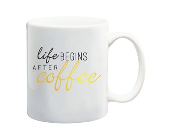 Life Begins After Coffee Mug / Coffee Mug / Tea Mug