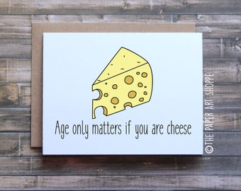 Funny Birthday Card, age only matters if you are cheese, cheesy birthday card