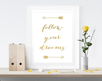 Follow Your Dreams Print, Quote, Gold Printable, Inspirational Quote, Frame, Wall Art, Nursery, Home Decor, Wall Decor, Instant Download