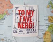 To My Fave Nerd! -  Letterpress Valentine's / love / anniversary card