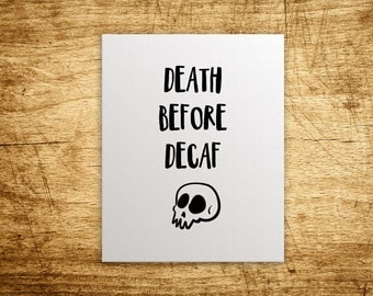 Death Before Decaf | Funny Gift | Coffee Lover | Coffee Art Print | Gourmet Foodie Gift | Kitchen Decor | Kitchen Print | Kitchen Art
