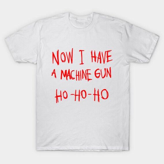 Now I Have A Machine Gun Ho Ho Ho T-Shirt Funny Christmas