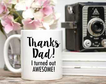 Father's Day Gift, Dad Gifts, Thanks Dad I Turned Out Awesome, Father's Day Mug, Father Mug, Cup for Dad, Mug for Dad, Dad Mugs, Dad Cup
