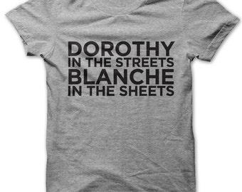 Dorothy In The Streets Blanche In the Sheets t-shirt