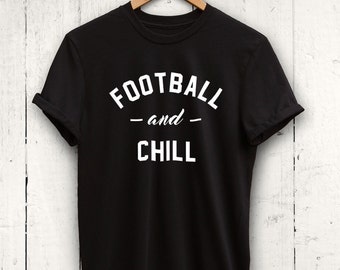 Football And Chill Shirt - funny football tshirt, football shirt, womens football top, mens football shirt, football gifts, gifts for him