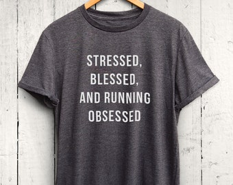 Stressed Blessed and Running Obsessed Tshirt - Running Tshirt, Womens Running Top, Cute Running Shirt, Running Apparel, Running Fitness Top