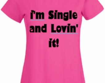I'm Single and Lovin' it! T-Shirt