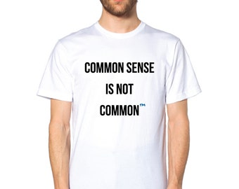 Common Sense Is Not Common - Available in 3 Colors