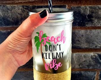 Beach dont kill my vibe, Beach Cup, Aloha Beaches, Beach Tumbler, Beach dont kill my vibe cup, Beach Mason Jar, Glitter Mason Jar
