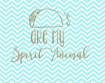 Taco's Are My Spirit Animal - Tacos SVG - Taco - Spirit Animal SVG - Spirit Animal - Dxf - Png - Vector