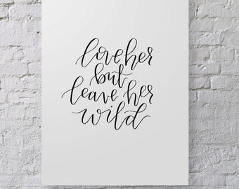 Love her but leave her wild | hand lettered calligraphy print | calligraphy wall art | quote print | typography wall art | nursery print