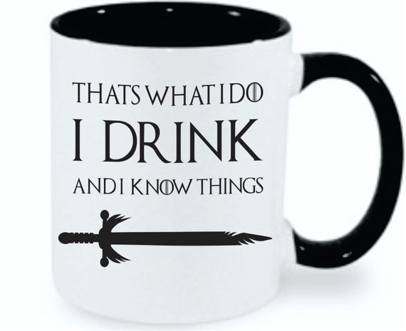 I Drink and I Know Things (That's What I Do) | Game Of Thrones | Tyrion Lannister | Funny Mug | Game Of Thrones Quote | Fandom | GOT|