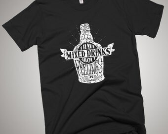 I Have A Mixed Drinks About Feelings T-Shirt Beer Drunk
