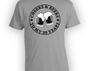 Funny Birthday Shirt 30th Birthday Gifts For Him Bday Gift Ideas Custom T Shirt Cheers And Beers To My 30 Years Old Mens Ladies Tee - BG04