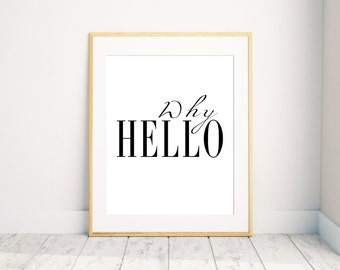 Why Hello Art Print Poster, Instant Download, Printable Quote Print, Motivational Wall Art, Inspirational Art,  Printable Art