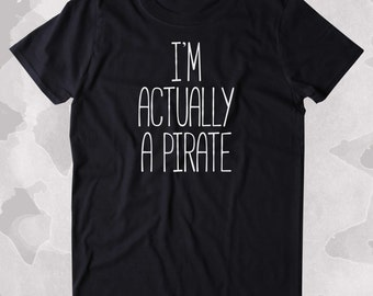 I'm Actually A Pirate Shirt Funny Sarcastic Pirate Lover Clothing Tumblr T-shirt