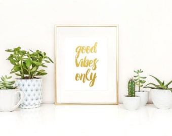 Good Vibes Only Printable / Positive Printable / Faux Gold Foil Printable / Happy Printable / Instant Download