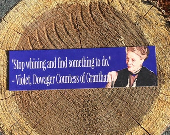 Violet Bookmark - Quote - Stop Whining and Do Something - Dowager Countess