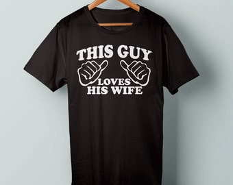 This Guy Loves his wife funny shirt - Gift for Husband
