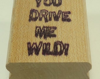 You Drive Me Wild! Mounted Rubber Stamp