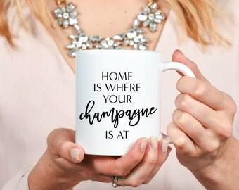 Home Is Where Your Champagne Is At Mug - Inspirational - Coffee Mug - Tea - Gift - Work Mug - Boss