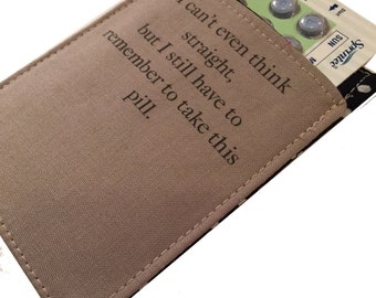 I Can't Even Think Straight, Witty Birth Control Pill Case for Lesbians, Pill Cozy, Pill Sleeve