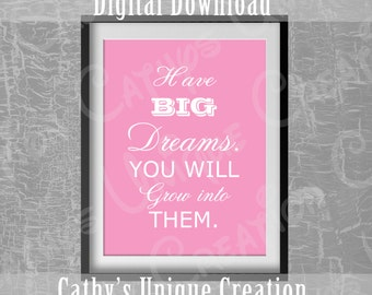 Have Big Dreams You Will Grow Into Them, Quote print, Printable quote, Printable wall art, Girl Nursery Decor, Instant Digital Download, DIY