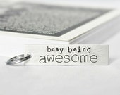 Funny keychain, aluminum, gag gift, office, busy being awesome, coworker gift, husband, gift under 15,hand stamped, mens, cute keychain