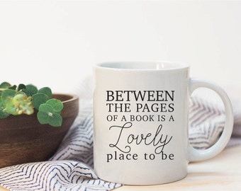 Between the Pages of a Book is a Lovely Place to Be coffee cup